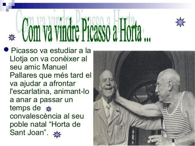 Picasso va estudiar a la Llotja on va conèixer al seu amic Manuel Pallares que més tard el va ajudar a afrontar l'escarla...