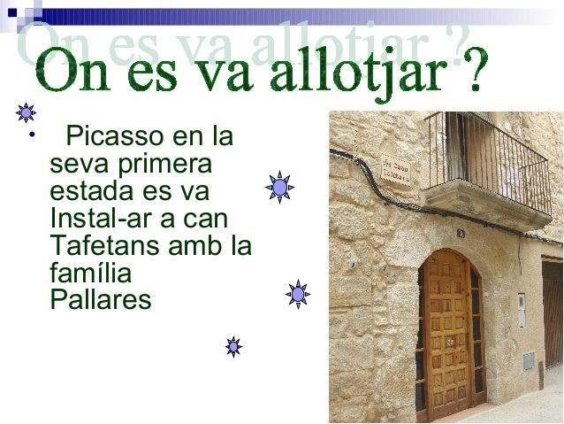 • Picasso en la seva primera estada es va Instal-ar a can Tafetans amb la família Pallares