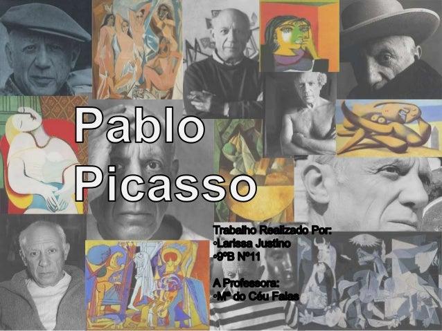 Quem foi?• Pablo Picasso nasceu em Málaga, Espanha, no dia 25  de Outubro de 1881. Filho do pintor e professor de  desenho...