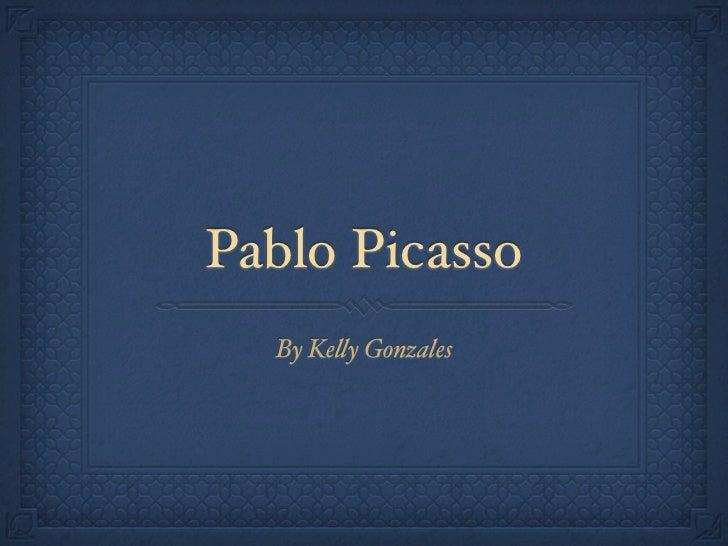 Pablo Picasso  By Ke!y Gonzales