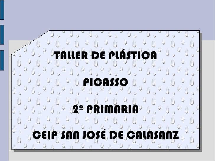 TALLER DE PLÁSTICA PICASSO 2º PRIMARIA CEIP SAN JOSÉ DE CALASANZ
