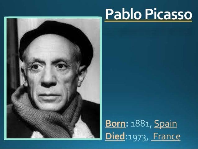 Pablo Picasso  Born Spain  Died France