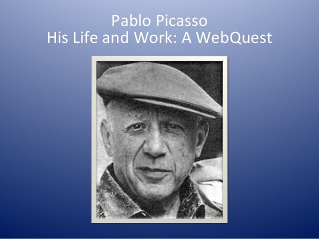 Pablo Picasso His Life and Work: A WebQuest