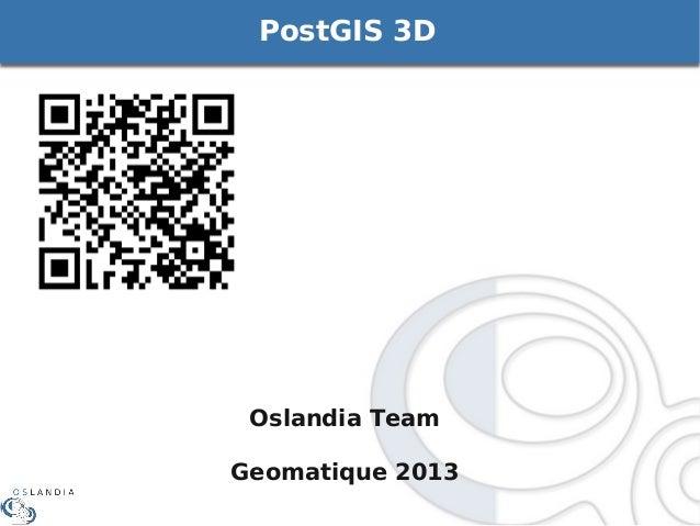 PostGIS 3D  Oslandia Team Geomatique 2013