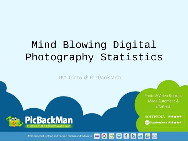 Mind Blowing Digital Photography Statistics By: Team @ PicBackMan