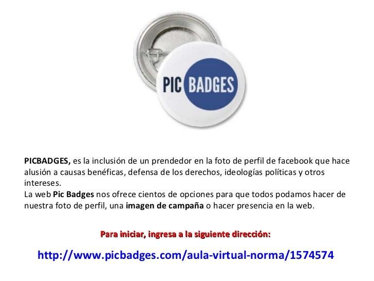http://www.picbadges.com/aula-virtual-norma/1574574   PICBADGES,  es la inclusión de un prendedor en la foto de perfil de ...