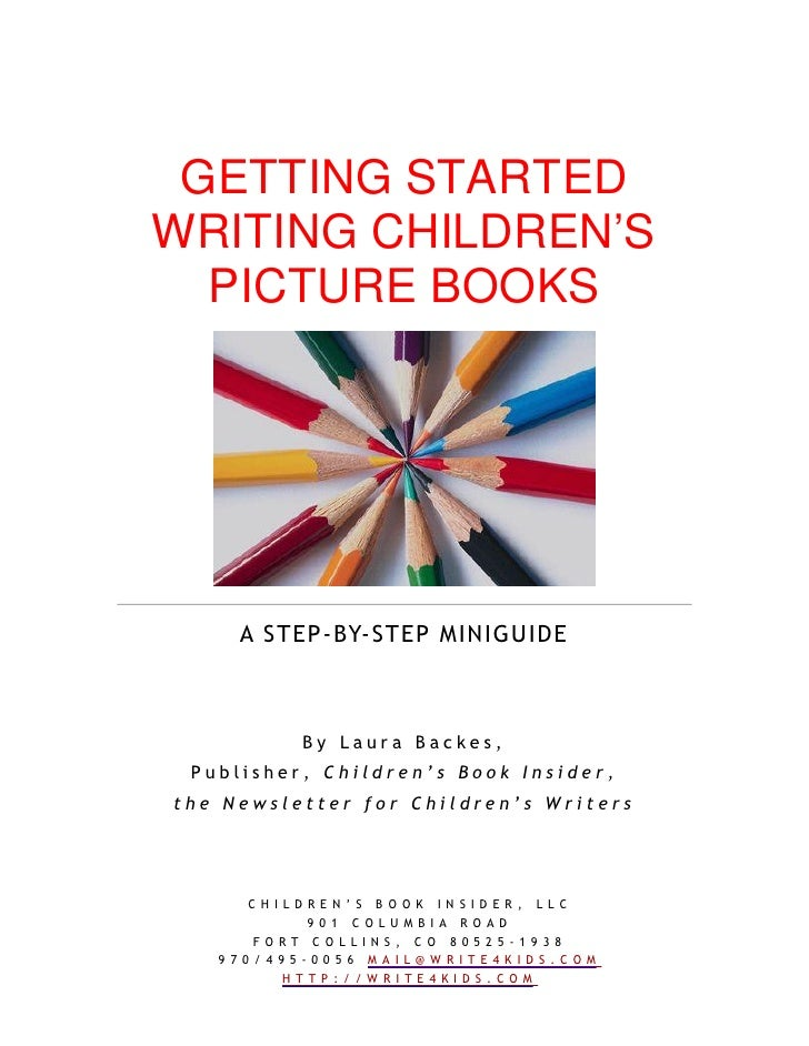 GETTING STARTED WRITING CHILDREN'S   PICTURE BOOKS          A STEP-BY-STEP MINIGUIDE              By Laura Backes,  Publis...