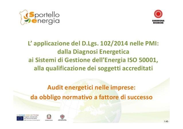L' applicazione del D.Lgs. 102/2014 nelle PMI: dalla Diagnosi Energetica ai Sistemi di Gestione dell'Energia ISO 50001, al...