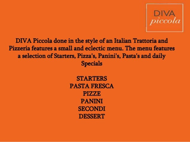 DIVA Piccola done in the style of an Italian Trattoria and Pizzeria features a small and eclectic menu. The menu features ...