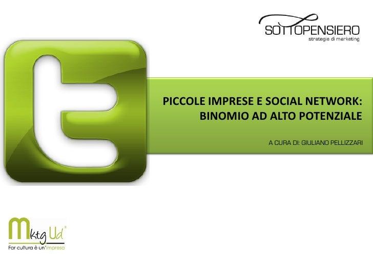 PICCOLE IMPRESE E SOCIAL NETWORK:      BINOMIO AD ALTO POTENZIALE                 A CURA DI: GIULIANO PELLIZZARI