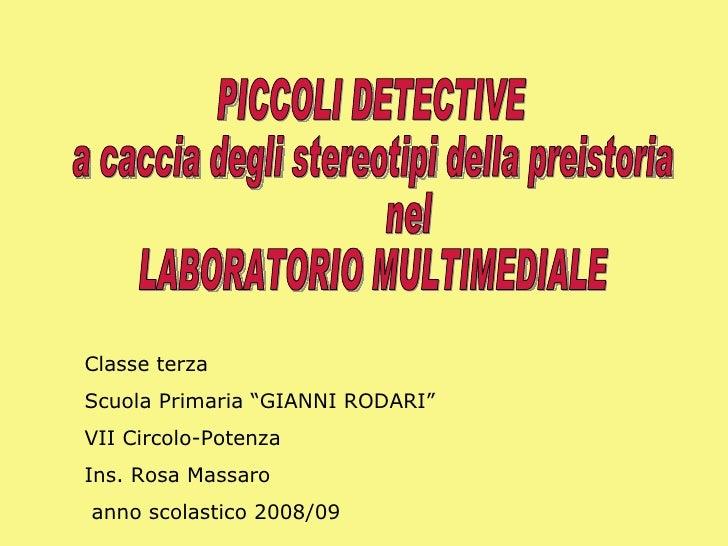 """PICCOLI DETECTIVE a caccia degli stereotipi della preistoria nel LABORATORIO MULTIMEDIALE Classe terza Scuola Primaria """"GI..."""