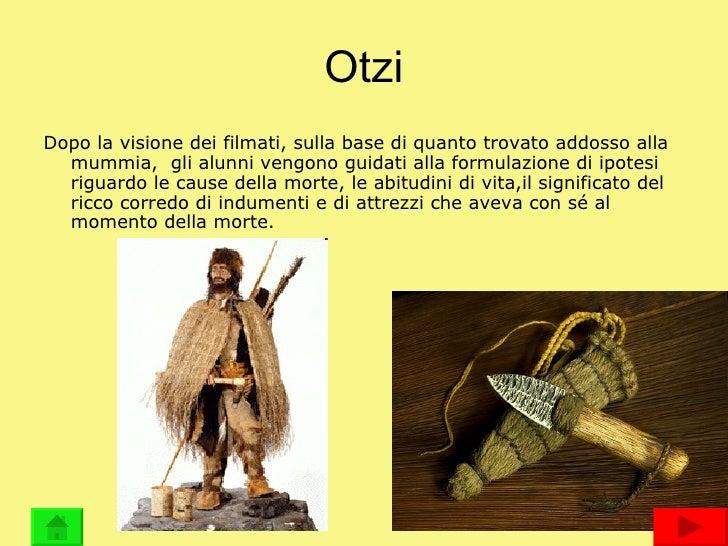 Otzi <ul><li>Dopo la visione dei filmati, sulla base di quanto trovato addosso alla mummia,  gli alunni vengono guidati al...