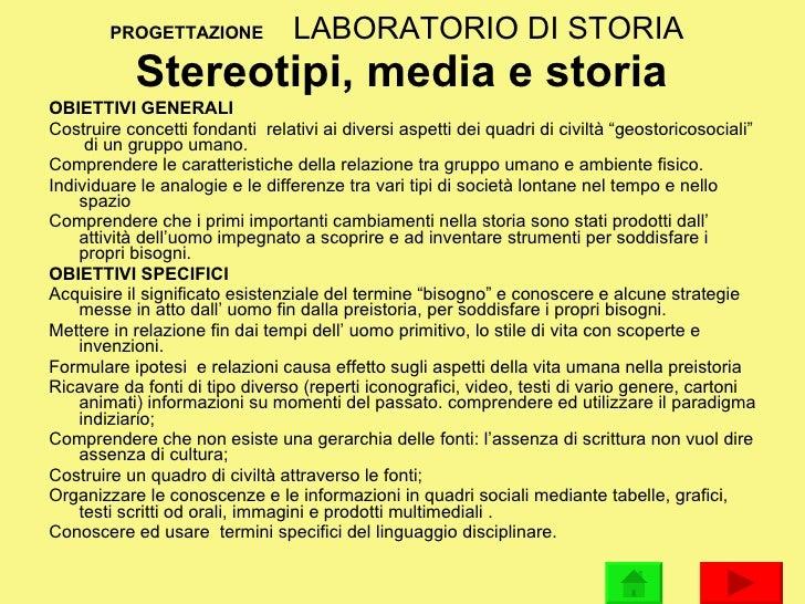 PROGETTAZIONE  LABORATORIO DI STORIA   Stereotipi, media e storia <ul><li>OBIETTIVI GENERALI </li></ul><ul><li>Costruire c...