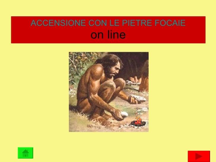 ACCENSIONE CON LE PIETRE FOCAIE on line