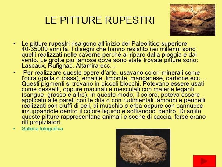 LE PITTURE RUPESTRI <ul><li>Le pitture rupestri risalgono all'inizio del Paleolitico superiore 40-35000 anni fa. I disegni...
