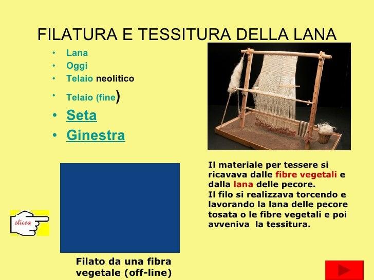 FILATURA E TESSITURA DELLA LANA <ul><li>Lana </li></ul><ul><li>Oggi </li></ul><ul><li>Telaio  neolitico </li></ul><ul><li>...