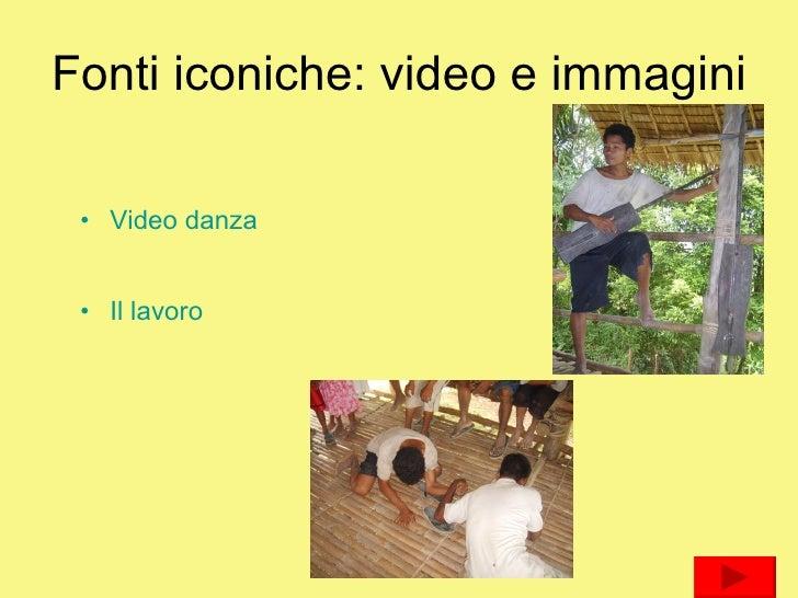 Fonti iconiche: video e immagini <ul><li>Video danza </li></ul><ul><li>Il lavoro </li></ul>