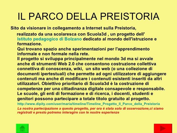 IL PARCO DELLA PREISTORIA <ul><li>Sito da visionare in collegamento a Internet sulla Preistoria,   </li></ul><ul><li>reali...
