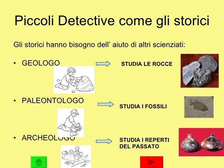 Piccoli Detective come gli storici <ul><li>Gli storici hanno bisogno dell' aiuto di altri scienziati: </li></ul><ul><li>GE...