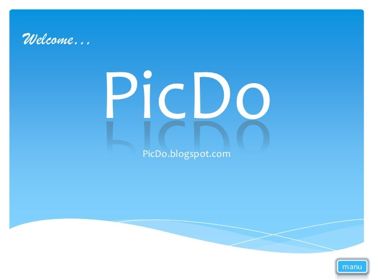 Welcome…           PicDo            PicDo.blogspot.com                                 manu