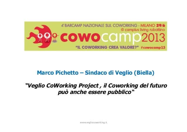 """www.vegliocoworking.it     Marco Pichetto – Sindaco di Veglio (Biella) """"Veglio CoWorking Project , il Coworking del fu..."""