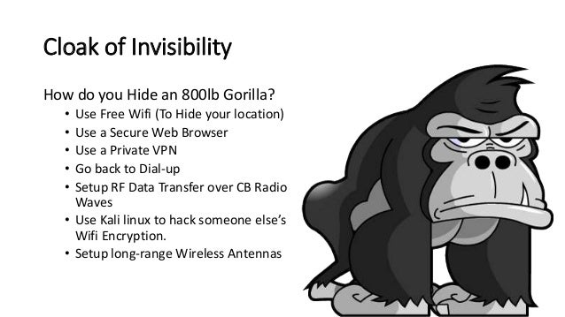 Cloak of Invisibility • How to hide yourself? • Private VPN • You want a TOTALLY anonymous service. • Look for one that ke...