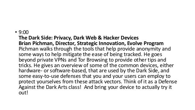 • 9:00 The Dark Side: Privacy, Dark Web & Hacker Devices Brian Pichman, Director, Strategic Innovation, Evolve Program Pic...