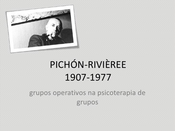 PICHÓN-RIVIÈREE1907-1977<br />grupos operativos na psicoterapia de grupos<br />