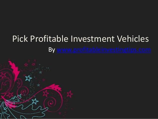 Pick Profitable Investment Vehicles         By www.profitableinvestingtips.com
