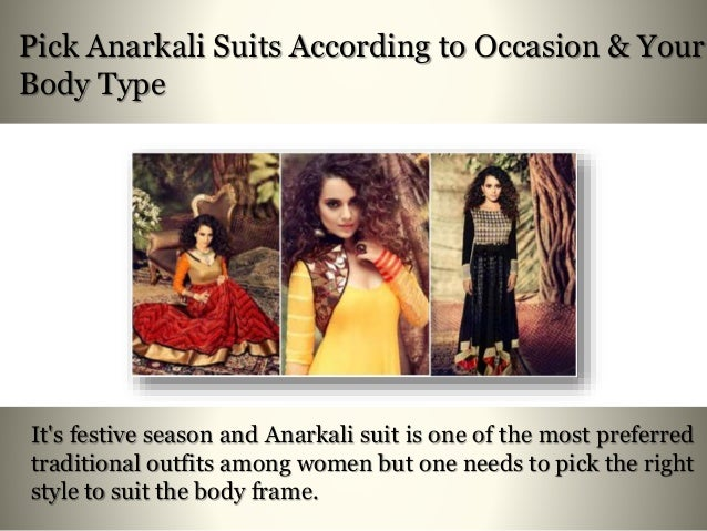 Pick Anarkali Suits According to Occasion & Your Body Type It's festive season and Anarkali suit is one of the most prefer...