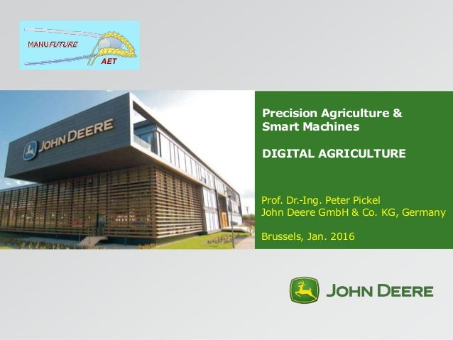 Precision Agriculture & Smart Machines DIGITAL AGRICULTURE Prof. Dr.-Ing. Peter Pickel John Deere GmbH & Co. KG, Germany B...
