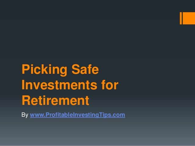 Picking Safe Investments for Retirement By www.ProfitableInvestingTips.com