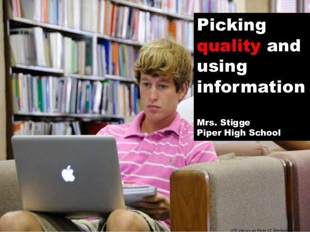 Picking quality and using information Mrs. Stigge Piper High School