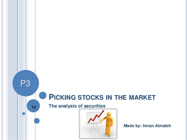 P3 PICKING STOCKS IN THE MARKET 14  The analysis of securities  Made by: Imran Almaleh
