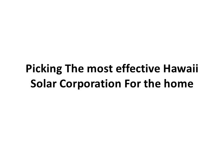 Picking The most effective Hawaii Solar Corporation For the home
