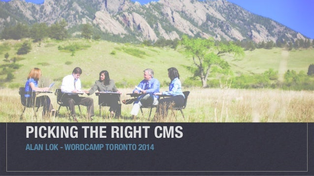 PICKING THE RIGHT CMS ALAN LOK - WORDCAMP TORONTO 2014
