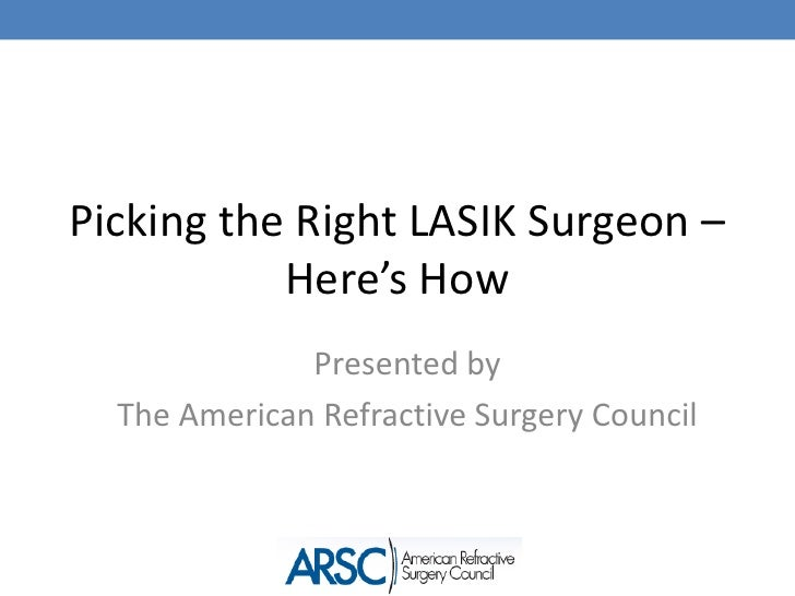 Picking the Right LASIK Surgeon – Here's How<br />Presented by <br />The American Refractive Surgery Council<br />