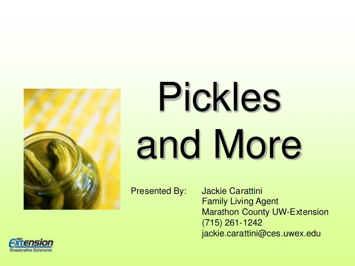 Pickles and More<br />Presented By:  	Jackie Carattini<br />	Family Living Agent<br />	Marathon County UW-Extension<br />	...