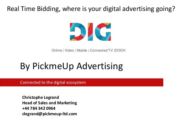 Real Time Bidding, where is your digital advertising going?  Online   Video   Mobile   Connected TV  DOOH  By PickmeUp Adv...