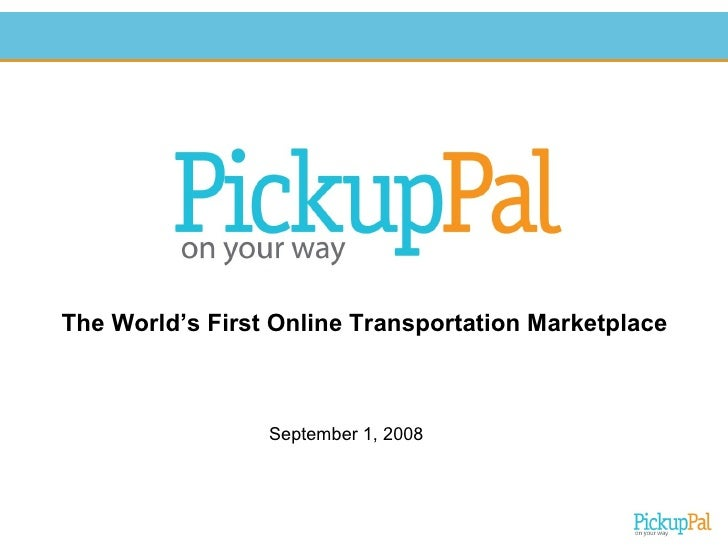 The World's First Online Transportation Marketplace September 1, 2008