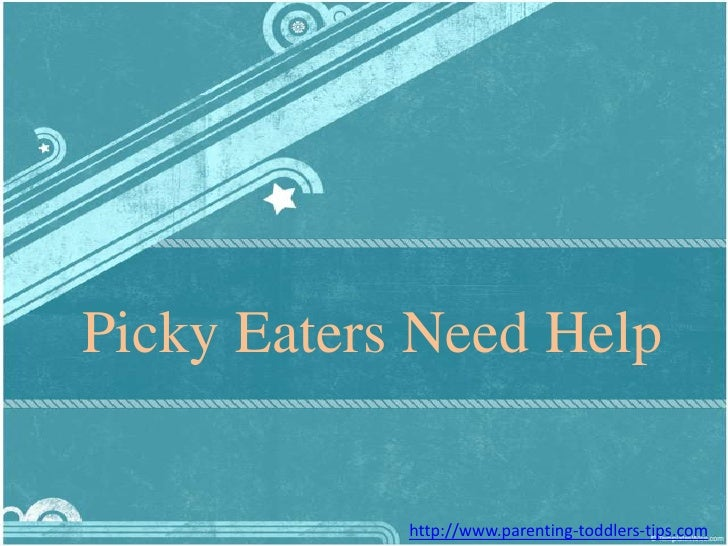 Picky Eaters Need Help<br />http://www.parenting-toddlers-tips.com<br />