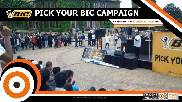 PICK YOUR BIC CAMPAIGN A CASE STUDY BY STUDENT VILLAGE 2015 A case study by Student Village 2015