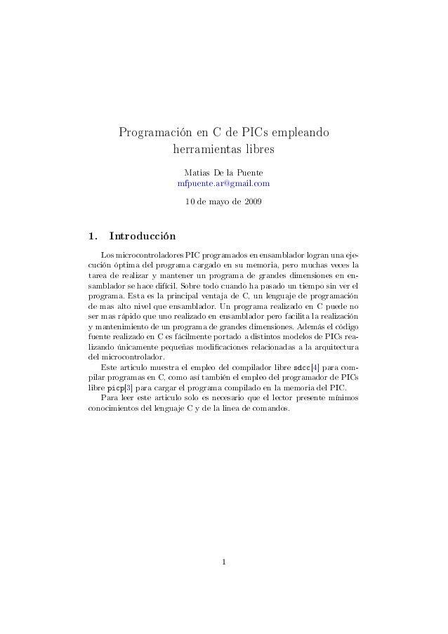 Programación en C de PICs empleando herramientas libres Matias De la Puente mfpuente.ar@gmail.com 10 de mayo de 2009 1. In...