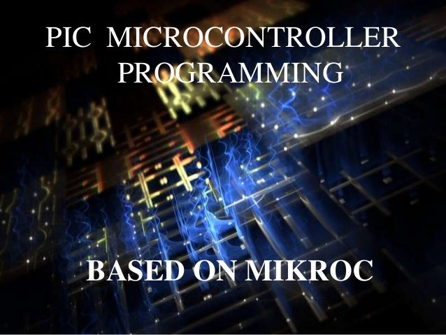 PIC MICROCONTROLLER PROGRAMMING BASED ON MIKROC