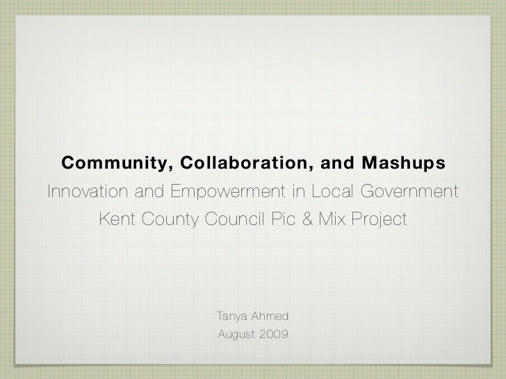 Community, Collaboration, and MashupsInnovation and Empowerment in Local Government     Kent County Council Pic & Mix Proj...