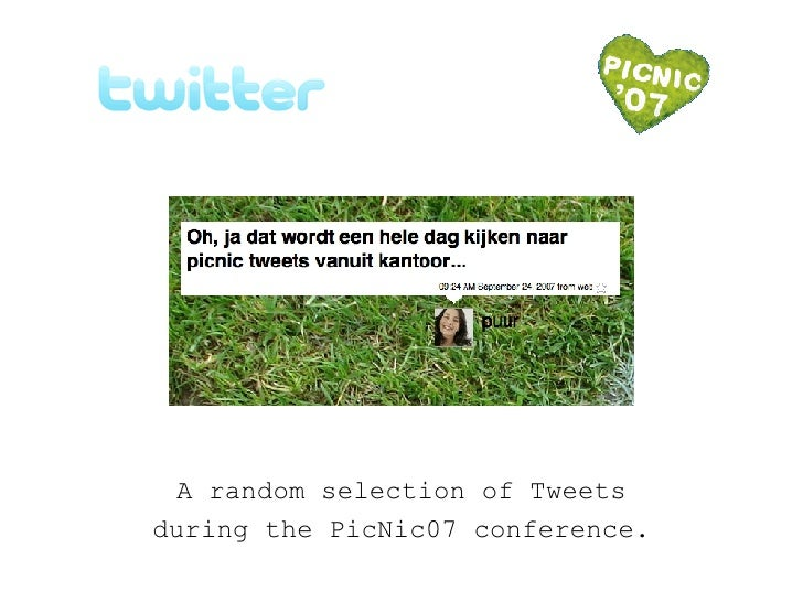 TwitNic 07 A random selection of Tweets during the PicNic07 conference.