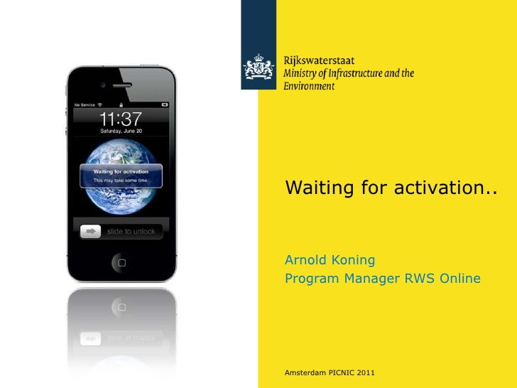 Waiting for activation.. Arnold Koning Program Manager RWS Online Amsterdam PICNIC 2011