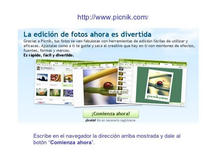 """http://www.picnik.com / Escribe en el navegador la dirección arriba mostrada y dale al botón """" Comienza ahora """"."""