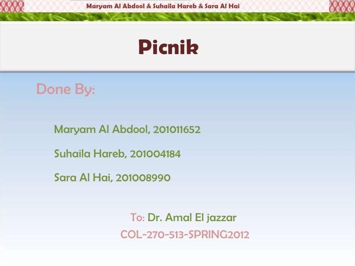 Maryam Al Abdool & Suhaila Hareb & Sara Al Hai                       PicnikDone By:  Maryam Al Abdool, 201011652  Suhaila ...