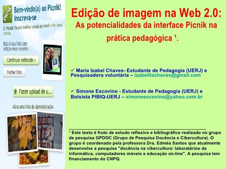 Edição de imagem na Web 2.0:  As potencialidades da interface Picnik na prática pedagógica ¹.   <ul><li>Maria Izabel Chav...